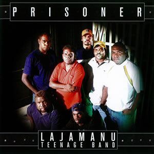 Prisoner - Lajamanu Teenage Band